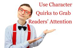 Wordplay: Helping Writers Become Authors: Use Character Quirks to Grab Readers' Attention (Notice the amazing opening line with links)