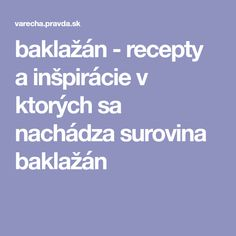 baklažán - recepty a inšpirácie v ktorých sa nachádza surovina baklažán