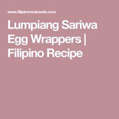Lumpiang Sariwa Egg Wrappers   Filipino Recipe