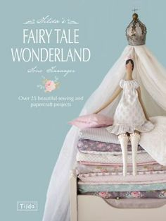 """Tilda's Fairy Tale Wonderland"" by Tone Finnanger: For me, the sign of a good craft designer is a distinctive style. Norwegian designer Tone Finnanger started her company, Tilda, in 1999 at the age of 25. With her background in graphic design, her books are full of projects for both the fabric and paper crafter. Lovely, soft colors and whimsical dolls and animals populate her books ... read more here: http://www.librarypoint.org/tildas_fairy_tale_wonderland_finnanger"