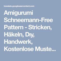 Amigurumi Schneemann-Free Pattern - Stricken, Häkeln, Dıy, Handwerk, Kostenlose Muster - Stricken, Häkeln, Dıy, Handwerk, Kostenlose Muster