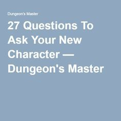 27 Questions To Ask Your New Character — Dungeon's Master