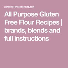 All Purpose Gluten Free Flour Recipes   brands, blends and full instructions