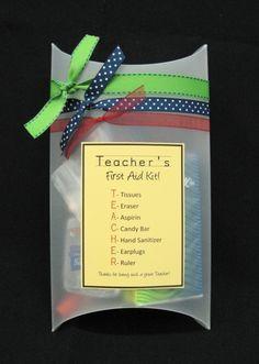 Teacher's First Aid Kit  T-Tissues  E-Eraser  A-Aspirin  C-Candy Bar  H- Hand Sanitizer  E-Earplugs  R-Ruler    Thanks for being such a great teacher via Jenn McNeel