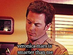 """Veronica Mars is smarter than me."""