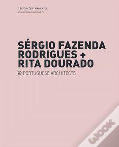 Sérgio Fazenda Rodrigues + Rita Dourado : 3 exposições, ambientes = 3 exhibitions, environments. Sérgio Fazenda Rodrigues + Rita Dourado : 5 exposições, objetos = 5 exhibitions, objects / [editor, José Manuel das Neves].-- Lisboa : Uzina Books, cop. 2013.