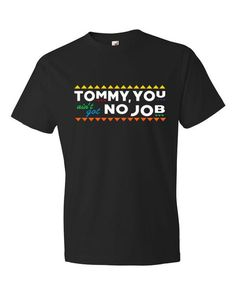 in memory of Tommy Ford from The Martin Lawerance show, he die this morning -  Tommy You Ain't Got No Job T-Shirt (Unisex)