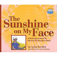 The Sunshine on My Face: A Read-Aloud Book for Memory-Challenged Adults -