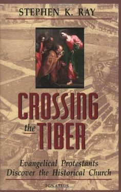 Crossing the Tiber: Evangelical Protestants Discover the Historical Church, http://www.amazon.com/dp/0898705770/ref=cm_sw_r_pi_awdm_oMI.tb1ADHX2R