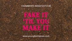 FARMWIVES MANIFESTO : DAY 2 : FAKE IT 'TIL YOU MAKE IT https://www.youngfarmwives.com/farmwives-manifesto-day-2-fake-til-make/