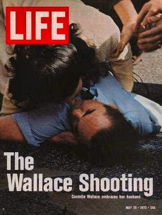 My mother was here-I was at home we lived about 10 miles away. Alabama Governor George Wallace being shielded by his second wife Cornelia Wallace after he was shot on May 15, 1972 in Laurel, Maryland.  The assassination attempt featured on the next week's issue of Life magazine.  Governor Wallace was shot four times and following the assassination attempt.