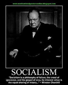 """Winston Churchill ~ SOCIALISM - """"Socialism is a philosophy of failure, the creed of ignorance, and the gospel of envy, its inherent virtue is the equal sharing of misery . """" So much TRUTH behind this statement! Wise Quotes, Quotable Quotes, Famous Quotes, Great Quotes, Inspirational Quotes, Lyric Quotes, Movie Quotes, Attitude Quotes, Lyrics"""