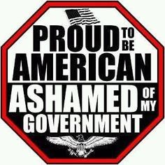 Proud to be an American all my life, ashamed of the government only sinc Obama is the worst! Thing 1, Conservative Politics, Funny Politics, Be Proud, Political Views, Political Quotes, Political Art, Political Science, Way Of Life