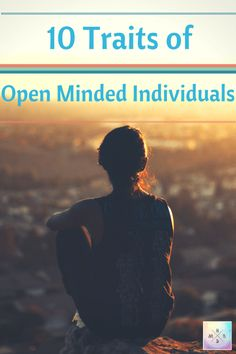 10 Traits of Open-Minded Individuals | Holistic Mind, Body & Soul
