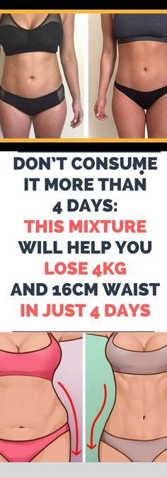 DON'T CONSUME IT MORE THAN 4 DAYS: THIS MIXTURE WILL HELP YOU LOSE 4KG AND 16CM WAIST IN JUST 4 DAYS. Need to know.!!