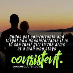 Dudes get comfortable and forget how uncomfortable it is to see their girl in the arms of a man who stays consistent. #relationship #relationshipquotes