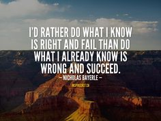 I'd rather do what I know is right and fail than do what I already know is wrong and succeed. Motivation For Today, Entrepreneur Inspiration, Daily Inspiration Quotes, Small Business Marketing, Good Thoughts, First Names, I Know, Fails, Me Quotes