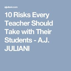 10 Risks Every Teacher Should Take with Their Students - A.J. JULIANI