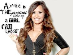 Demi Lovato....that is so true...I've only worn make up once or twice...and, well a smile IS prettier than make up