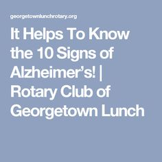 It Helps To Know the 10 Signs of Alzheimer's! | Rotary Club of Georgetown Lunch