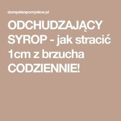 ODCHUDZAJĄCY SYROP - jak stracić 1cm z brzucha CODZIENNIE! Health And Beauty, Health Tips, Food And Drink, Weight Loss, Meals, Workout, Shake, Challenge, Smoothie