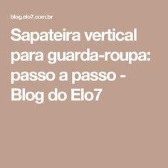 Sapateira vertical para guarda-roupa: passo a passo - Blog do Elo7