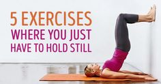 5terrific exercises where you just have tohold still