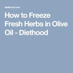 How to Freeze Fresh Herbs in Olive Oil - Diethood