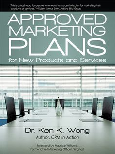 Approved Marketing Plans for New Products and Services - Ken K. Wong This book provides students of marketing with everything they need to understand and prepare a comprehensive marketing plan. Written in Dr. Wong's vivid and interesting style, and furnished...