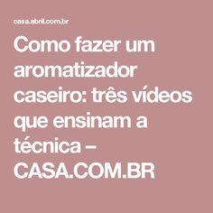 Como fazer um aromatizador caseiro: três vídeos que ensinam a técnica – CASA.COM.BR