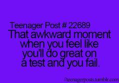 Every time I take a test!!!
