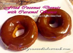 Fried Coconut Donuts with Caramel Sauce Holy moly