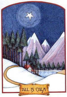 All Is Calm by Mary Engelbreit [with a cottage by a lake and pine trees and mountains with snow covered hills and a bright star overhead in the night sky]
