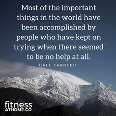 Most Of The Important Things In The World Have Been Accomplished By People Who Have Kept On Trying When There Seemed To Be No Help At All  Quote by Dale Canergie