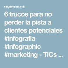 6 trucos para no perder la pista a clientes potenciales #infografia #infographic #marketing - TICs y Formación