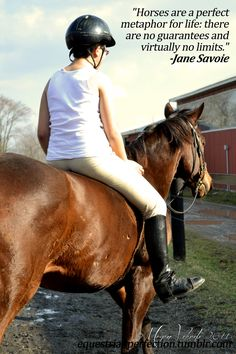 """""""Horses are a perfect metaphor for life: there are no guarantees and virtually no limits."""" - Jane Savoie this is great! Rodeo Quotes, Equine Quotes, Equestrian Quotes, Equestrian Problems, My Horse, Horse Love, Horse Girl, Cow Girl, Horse Riding Quotes"""