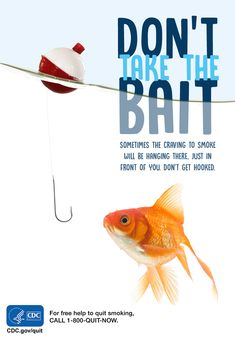 Sometimes the craving to smoke will be hanging there, just in front of you. Just remember that the fish who takes the bait gets hooked. We don't want that for you. Repin this reminder to stay sharp. You can quit smoking. For free help: 1-800-QUIT-NOW. #quitsmoking