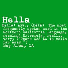 Hella | 22 Reasons Nor Cal Is The BestCal…This is so true. Everyone says it!