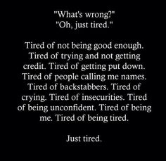 Just tired. Always in pain.just tired of it all. Now Quotes, True Quotes, Quotes To Live By, Qoutes, Quotes About Deppresion, Quotes About Anxiety, Im Fine Quotes, Stay Strong Quotes, Tired Of Crying