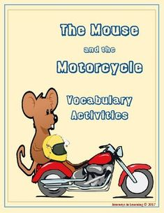 The Mouse and the Motorcycle is a children's novel written by Beverly Cleary.A young mouse named Ralph is thrown into a world of excitement when a boy named Keith and his shiny toy motorcycle check into the Mountain View Inn.Use these activities after reading the novel for a quick assessment tool.Included are 3 word searches with answers, a vocabulary by chapter sheet, a vocabulary sheet, a word sort, to sort the vocabulary words into the correct parts of speech and a sentence writing sheet.