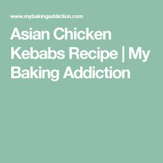 Asian Chicken Kebabs Recipe | My Baking Addiction