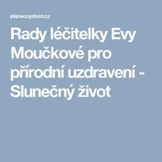 Rady léčitelky Evy Moučkové pro přírodní uzdravení - Slunečný život