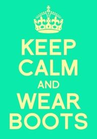 keep calm and wear boots :) can't wait for the cooler weather!