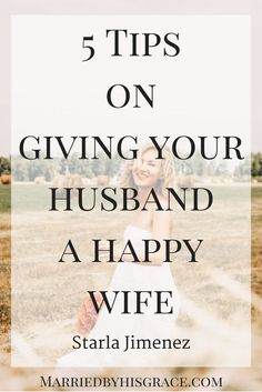 5 Tips on Giving Your Husband a Happy Wife