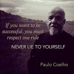 paulo coelho quotes -if you want to be successful you must respect one rule- NEVER LIE TO YOURSELF...