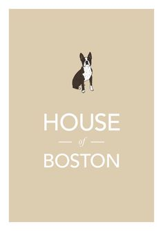 House of Boston - might need to get this poster when our boston terrier pup arrives