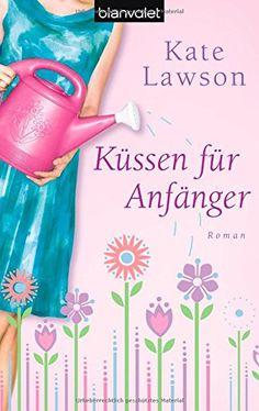 Küssen für Anfänger: Roman von Kate Lawson http://www.amazon.de/dp/3442373247/ref=cm_sw_r_pi_dp_Dsqlvb1MNJHX6