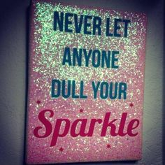 Never let anyone dull your sparkle!! Cute for a nursery:)