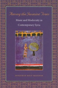 "Read ""Among the Jasmine Trees Music and Modernity in Contemporary Syria"" by Jonathan Holt Shannon available from Rakuten Kobo. How does a Middle Eastern community create a modern image through its expression of heritage and authenticity? Jasmine Tree, Just Dance, Nonfiction Books, Syria, This Book, Ebooks, Contemporary, Modern, Trees"