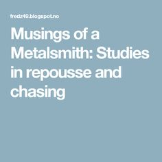 Musings of a Metalsmith: Studies in repousse and chasing